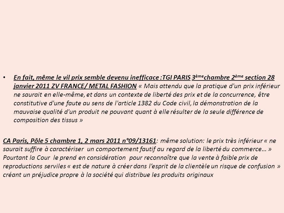 En fait, même le vil prix semble devenu inefficace :TGI PARIS 3 ème chambre 2 ème section 28 janvier 2011 ZV FRANCE/ METAL FASHION « Mais attendu que