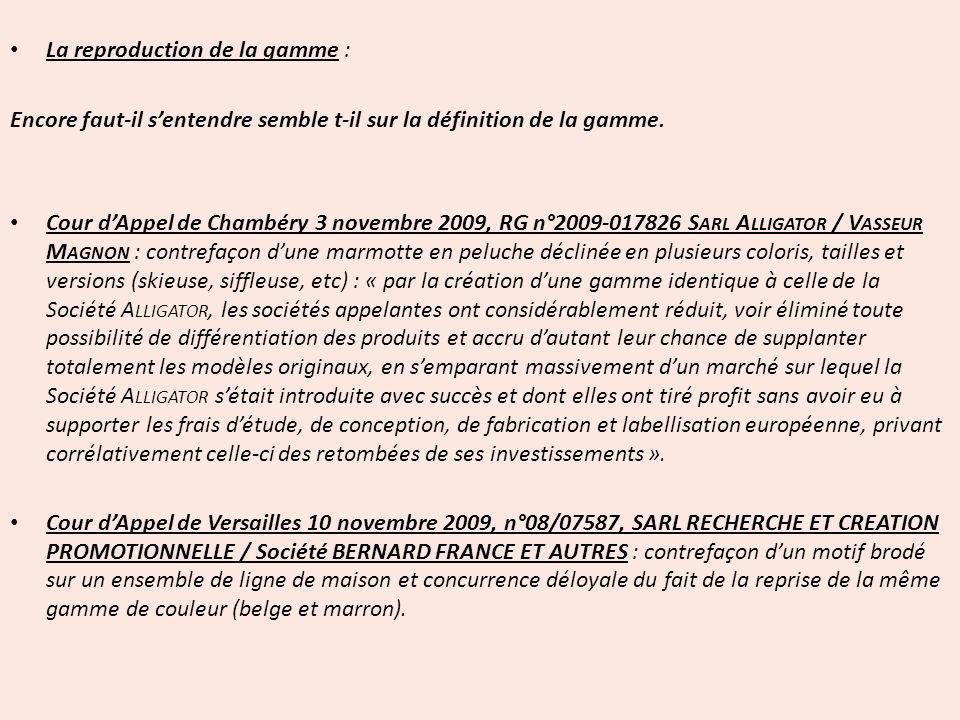 La reproduction de la gamme : Encore faut-il sentendre semble t-il sur la définition de la gamme. Cour dAppel de Chambéry 3 novembre 2009, RG n°2009-0