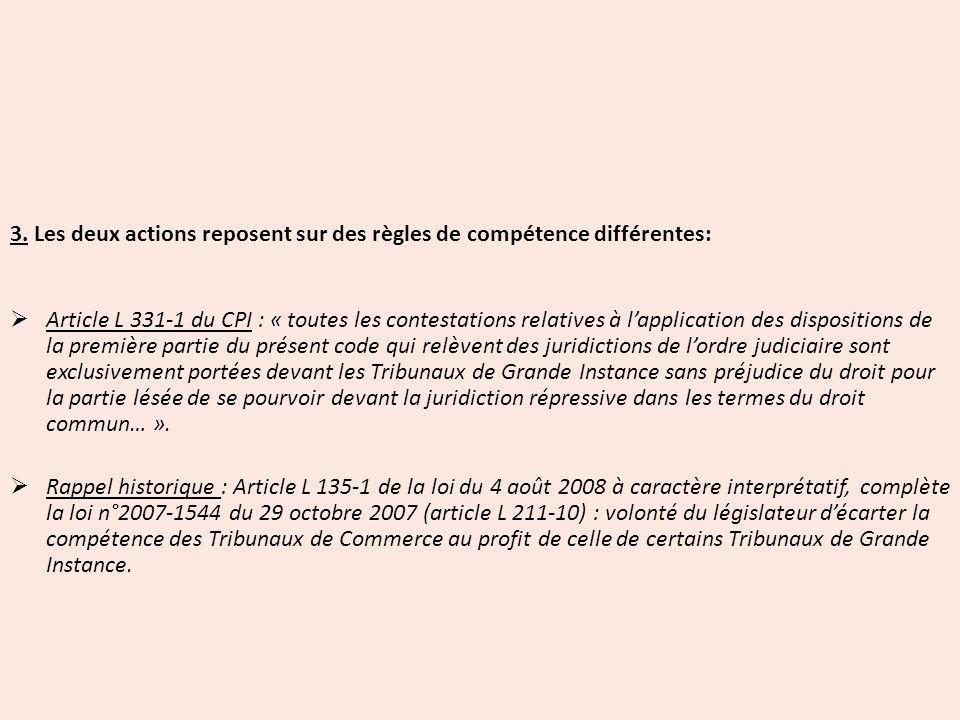 3. Les deux actions reposent sur des règles de compétence différentes: Article L 331-1 du CPI : « toutes les contestations relatives à lapplication de