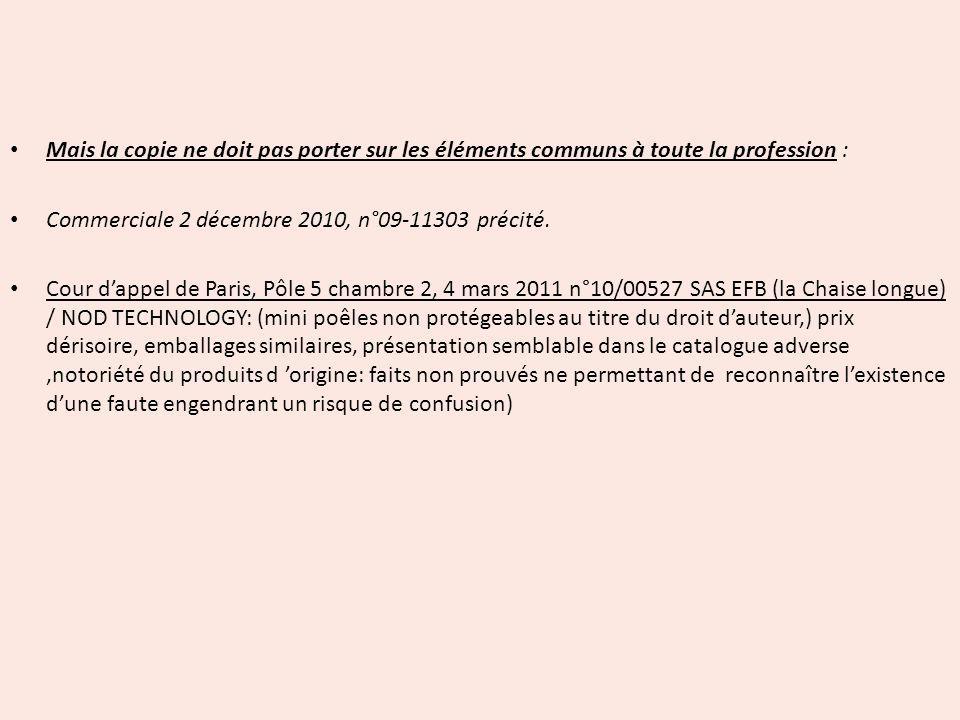 Mais la copie ne doit pas porter sur les éléments communs à toute la profession : Commerciale 2 décembre 2010, n°09-11303 précité. Cour dappel de Pari