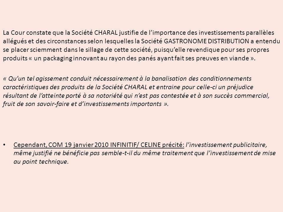 La Cour constate que la Société CHARAL justifie de limportance des investissements parallèles allégués et des circonstances selon lesquelles la Sociét