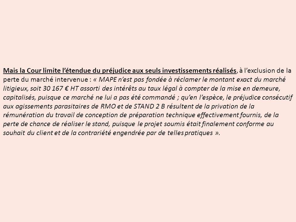Mais la Cour limite létendue du préjudice aux seuls investissements réalisés, à lexclusion de la perte du marché intervenue : « MAPE nest pas fondée à