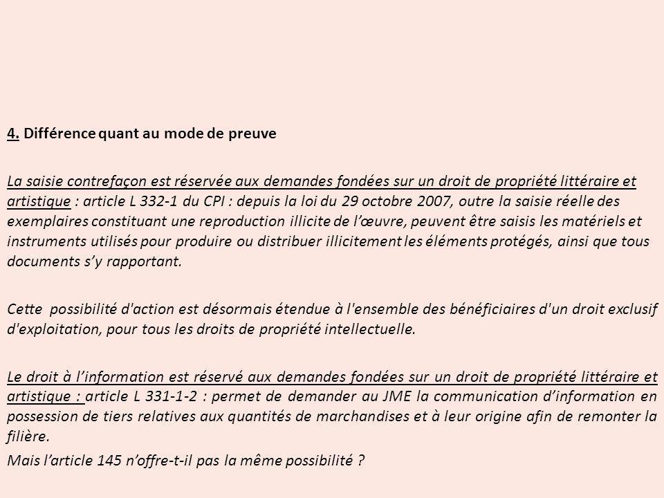 4. Différence quant au mode de preuve La saisie contrefaçon est réservée aux demandes fondées sur un droit de propriété littéraire et artistique : art