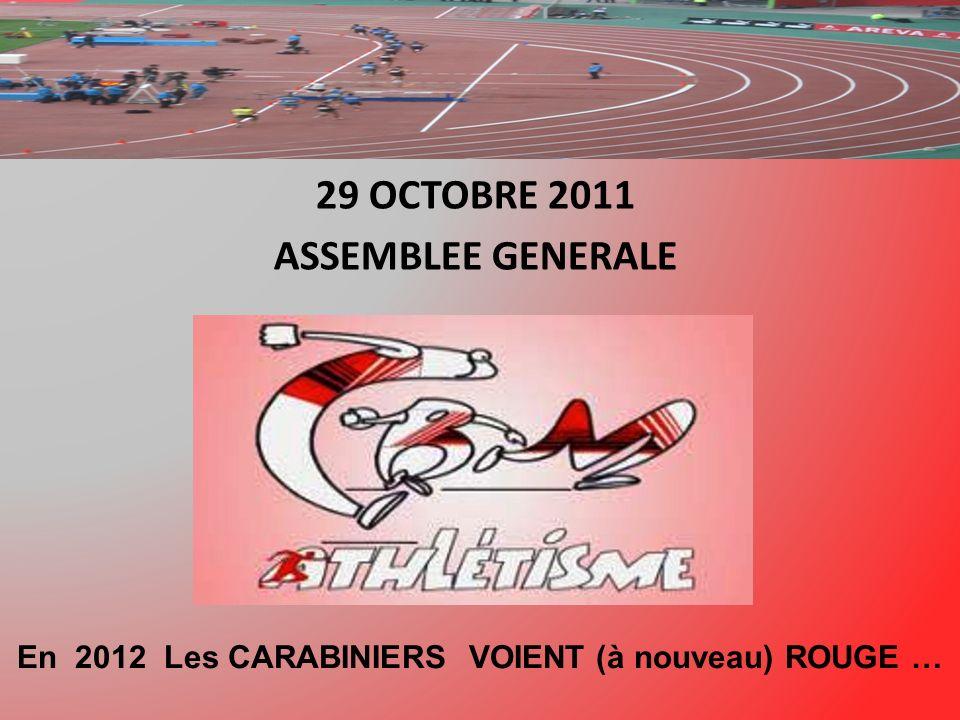 29 OCTOBRE 2011 ASSEMBLEE GENERALE En 2012 Les CARABINIERS VOIENT (à nouveau) ROUGE …