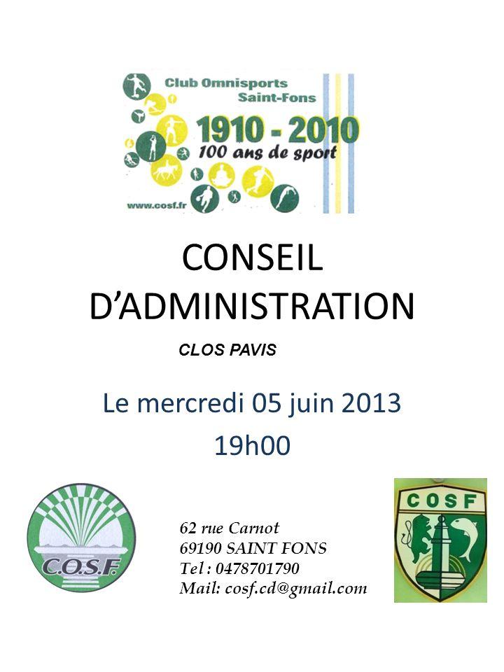 CONSEIL DADMINISTRATION Le mercredi 05 juin 2013 19h00 62 rue Carnot 69190 SAINT FONS Tel : 0478701790 Mail: cosf.cd@gmail.com CLOS PAVIS