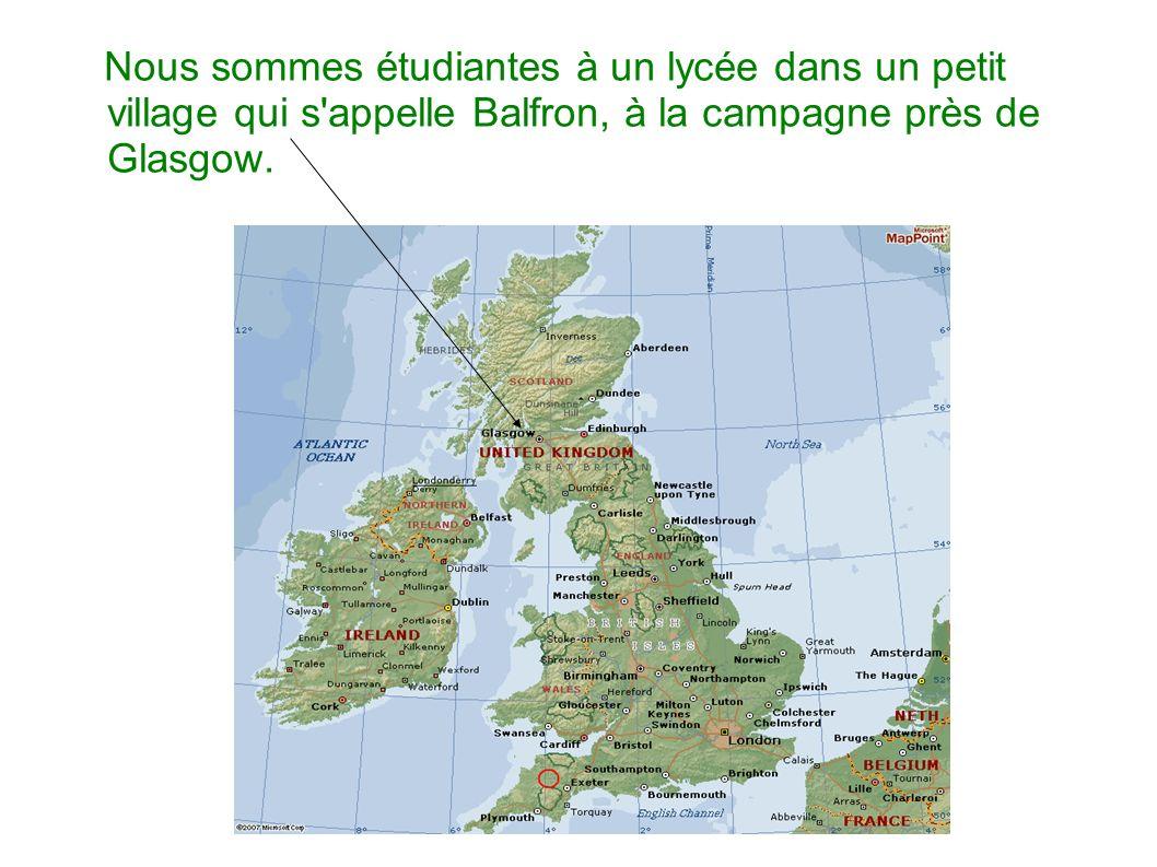 Nous sommes étudiantes à un lycée dans un petit village qui s'appelle Balfron, à la campagne près de Glasgow.