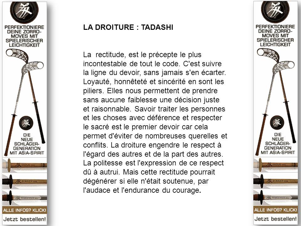 LA DROITURE : TADASHI La rectitude, est le précepte le plus incontestable de tout le code.