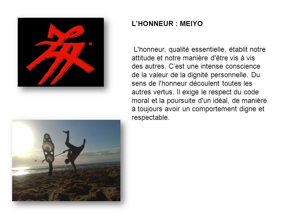 LHONNEUR : MEIYO L honneur, qualité essentielle, établit notre attitude et notre manière d être vis à vis des autres.
