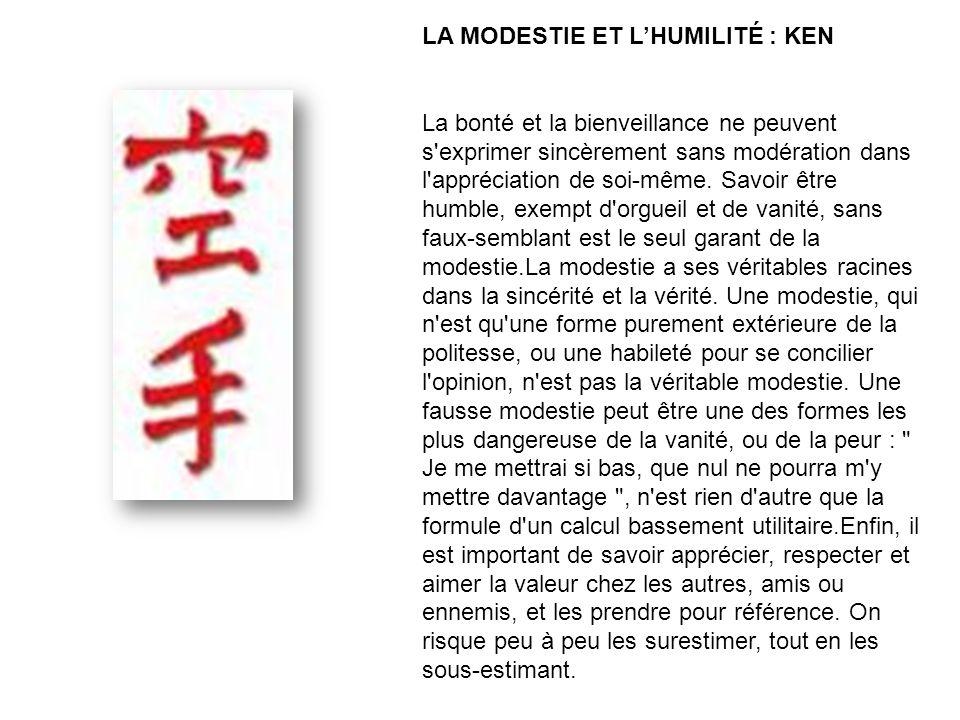 LA MODESTIE ET LHUMILITÉ : KEN La bonté et la bienveillance ne peuvent s exprimer sincèrement sans modération dans l appréciation de soi-même.
