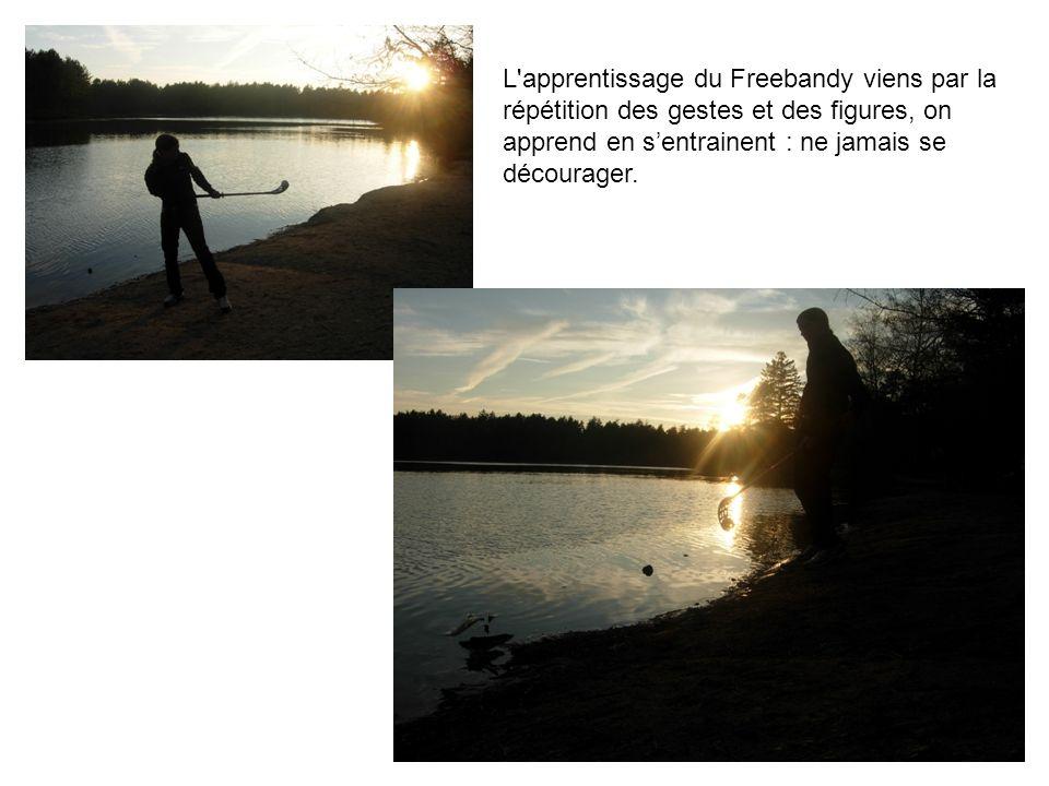 L apprentissage du Freebandy viens par la répétition des gestes et des figures, on apprend en sentrainent : ne jamais se décourager.