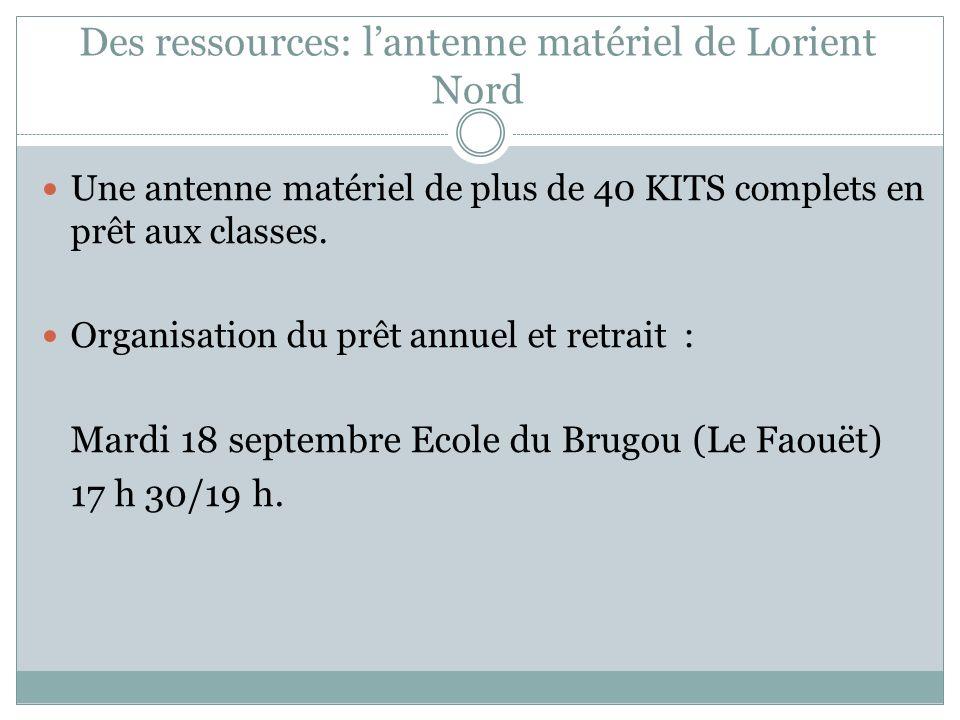 Des ressources: lantenne matériel de Lorient Nord Une antenne matériel de plus de 40 KITS complets en prêt aux classes. Organisation du prêt annuel et