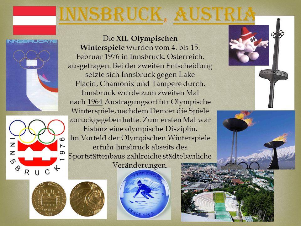 InnsbruckInnsbruck, AustriaAustria Die XII. Olympischen Winterspiele wurden vom 4. bis 15. Februar 1976 in Innsbruck, Österreich, ausgetragen. Bei der