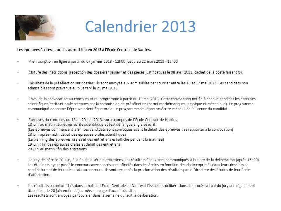 Calendrier 2013 Les épreuves écrites et orales auront lieu en 2013 à lEcole Centrale de Nantes. Pré-inscription en ligne à partir du 07 janvier 2013 -