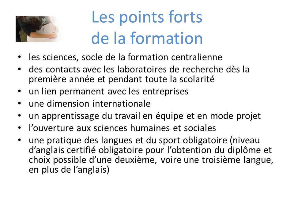 Les points forts de la formation les sciences, socle de la formation centralienne des contacts avec les laboratoires de recherche dès la première anné