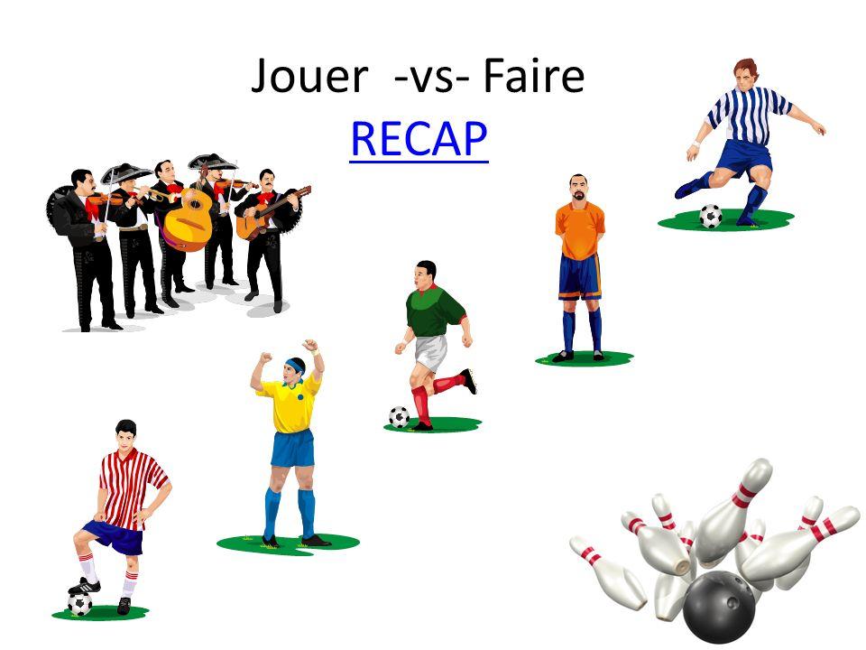 Jouer -vs- Faire RECAP RECAP.