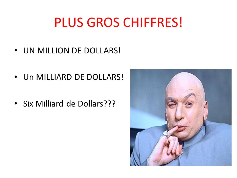 PLUS GROS CHIFFRES! UN MILLION DE DOLLARS! Un MILLIARD DE DOLLARS! Six Milliard de Dollars???