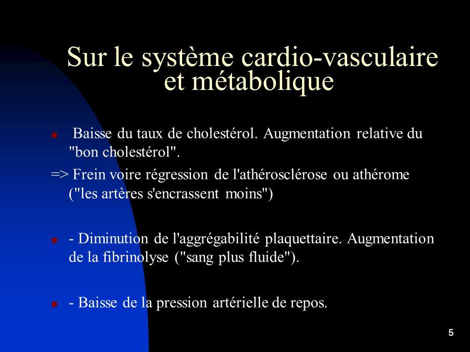 4 Sur le système cardio- vasculaire et métabolique Le coeur est plus lent au repos. Il est démontré qu'il y a un lien quasi linéaire entre la fréquenc