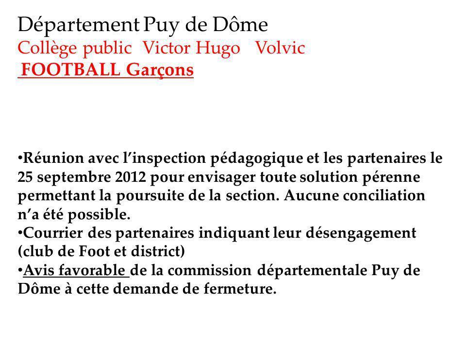 Département Puy de Dôme Collège public Victor Hugo Volvic FOOTBALL Garçons Réunion avec linspection pédagogique et les partenaires le 25 septembre 2012 pour envisager toute solution pérenne permettant la poursuite de la section.