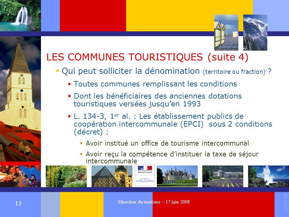 ALTER EGO CREATION 37540 ST CYR SUR LOIRE 13 Direction du tourisme – 17 juin 2008 LES COMMUNES TOURISTIQUES (suite 4) Qui peut solliciter la dénomination (territoire ou fraction) .