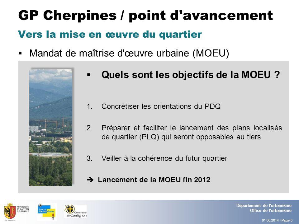 01.05.2014 - Page 6 Département de l urbanisme Office de l urbanisme GP Cherpines / point d avancement Mandat de maîtrise d œuvre urbaine (MOEU) Vers la mise en œuvre du quartier Quels sont les objectifs de la MOEU .