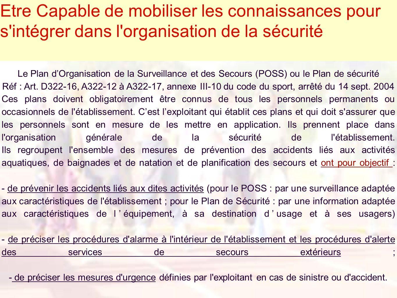 Etre Capable de mobiliser les connaissances pour s'intégrer dans l'organisation de la sécurité Le Plan dOrganisation de la Surveillance et des Secours