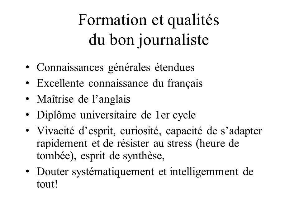 Formation et qualités du bon journaliste Connaissances générales étendues Excellente connaissance du français Maîtrise de langlais Diplôme universitai