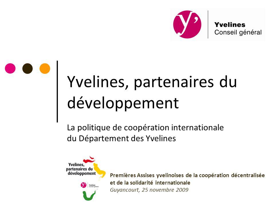 Yvelines, partenaires du développement La politique de coopération internationale du Département des Yvelines Premières Assises yvelinoises de la coop
