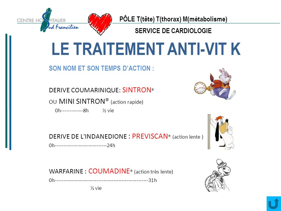 PÔLE T(tête) T(thorax) M(métabolisme) SERVICE DE CARDIOLOGIE 5) Quand vous êtes sous anticoagulant, quel doit être votre taux d INR.