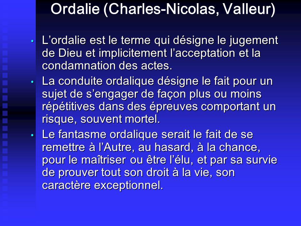 Ordalie (Charles-Nicolas, Valleur) Lordalie est le terme qui désigne le jugement de Dieu et implicitement lacceptation et la condamnation des actes. L