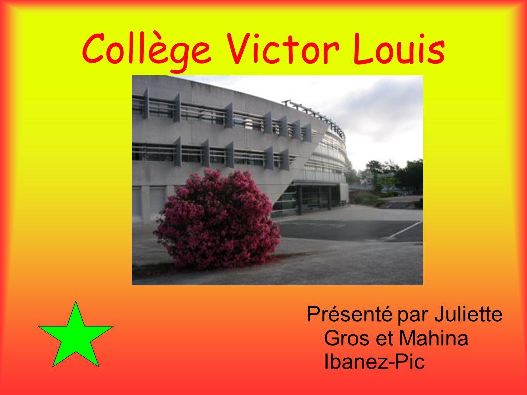 Collège Victor Louis Présenté par Juliette Gros et Mahina Ibanez-Pic