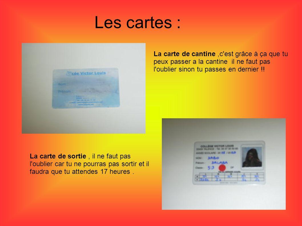 Les cartes : La carte de cantine,c'est grâce à ça que tu peux passer a la cantine il ne faut pas l'oublier sinon tu passes en dernier !! La carte de s