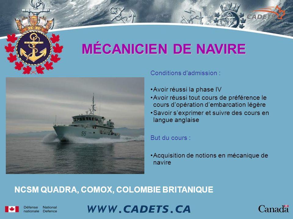 NCSM QUADRA, COMOX, COLOMBIE BRITANIQUE Conditions d'admission : Avoir réussi la phase IV Avoir réussi tout cours de préférence le cours dopération de