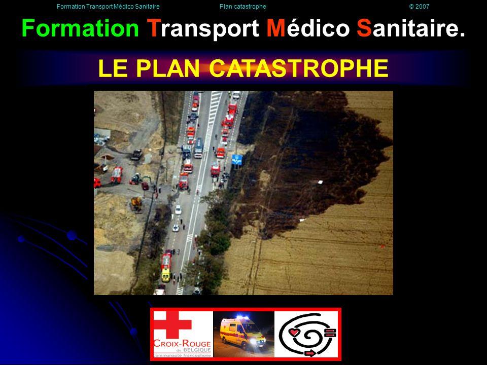 Les intervenants Formation Transport Médico Sanitaire Plan catastrophe © 2007