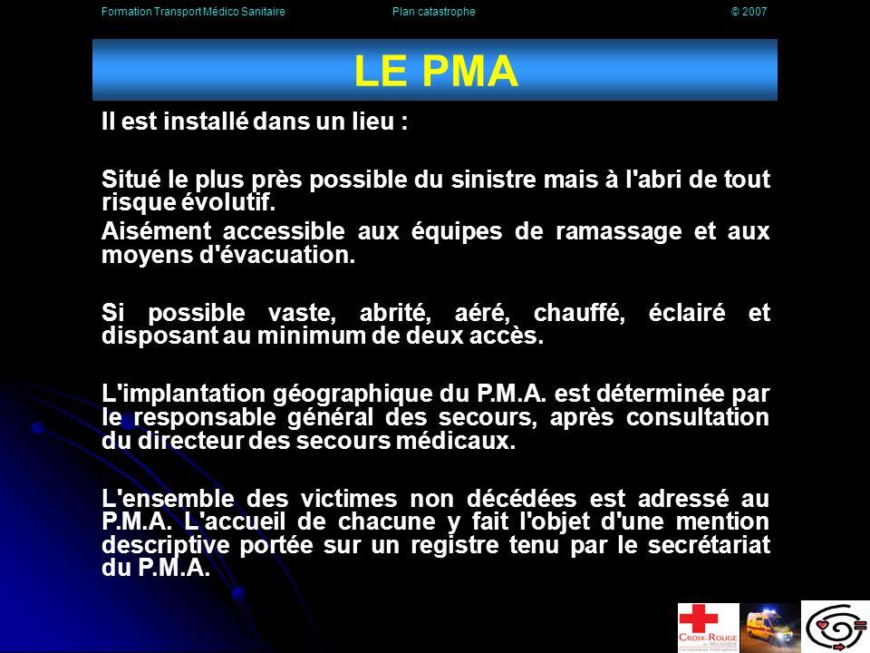 LE PMA Le regroupement des victimes est effectué au PMA, dont le responsable est un médecin (désigné par le Dir.Med).