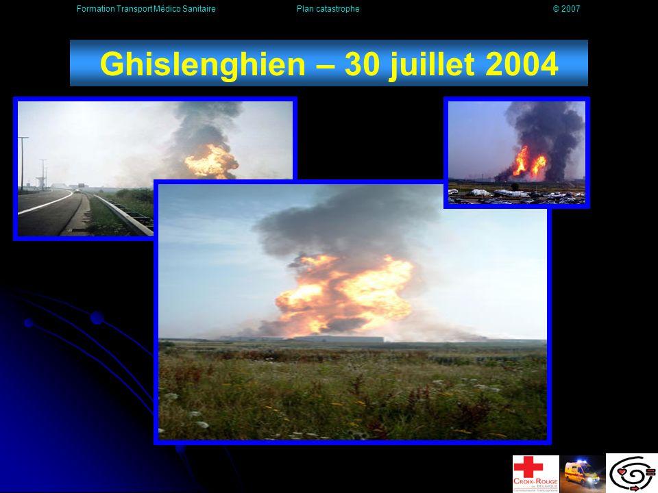 Ghislenghien – 30 juillet 2004 Formation Transport Médico Sanitaire Plan catastrophe © 2007