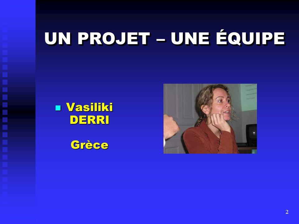 3 UN PROJET – UNE ÉQUIPE Vasiliki ZIZI Grèce Vasiliki ZIZI Grèce