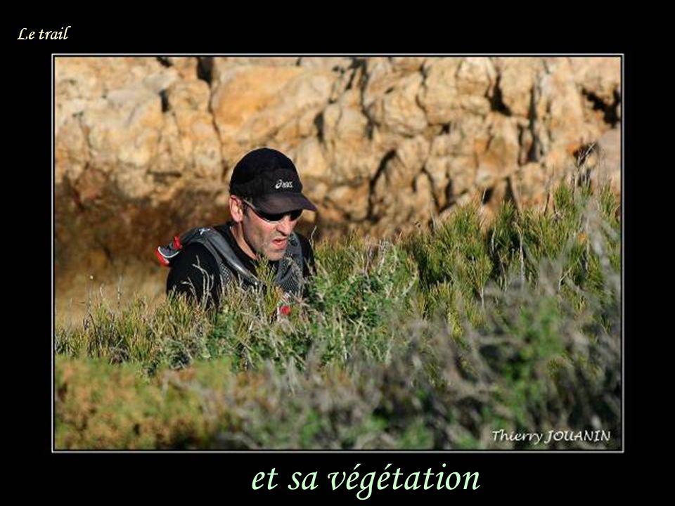 et sa végétation Le trail