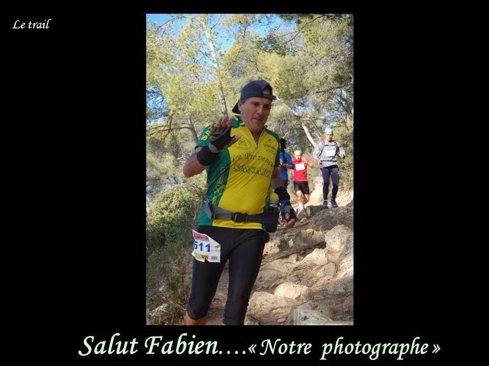 Salut Fabien ….« Notre photographe » Le trail