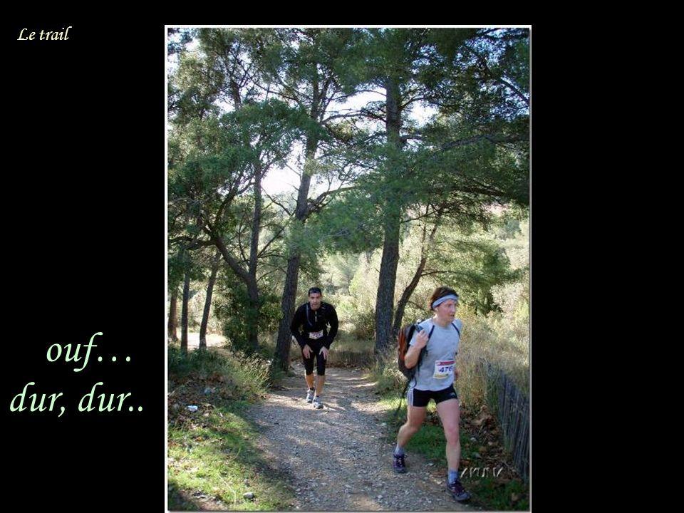 ouf… dur, dur.. Le trail
