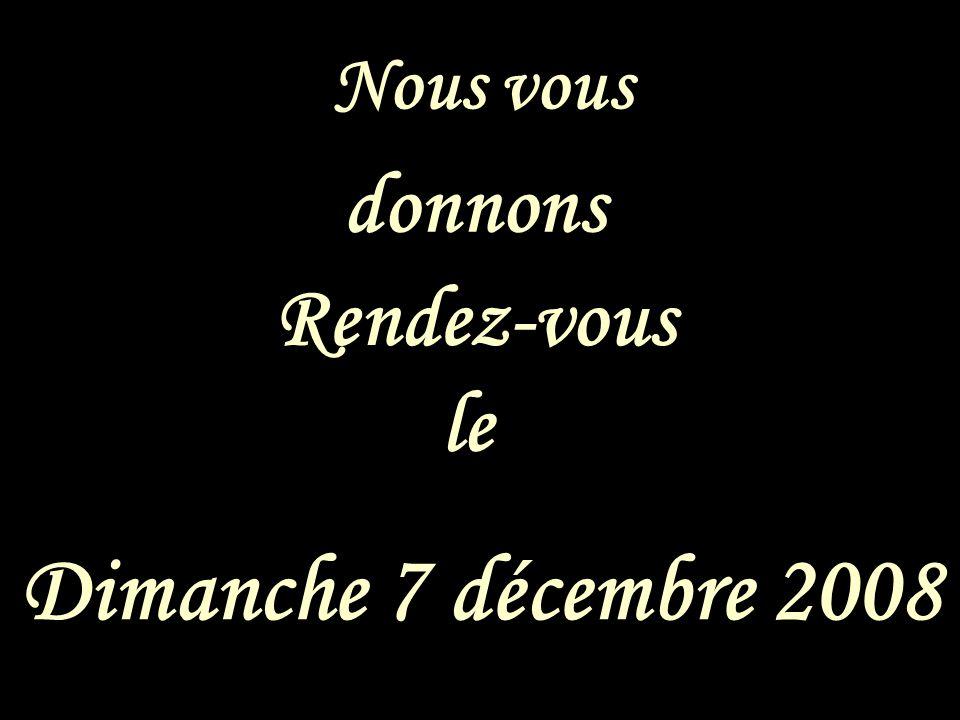 Nous vous donnons Rendez-vous Dimanche 7 décembre 2008 le