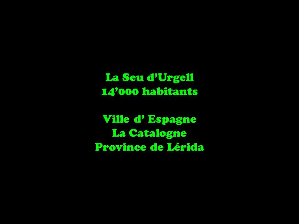 La Seu dUrgell 14000 habitants Ville d Espagne La Catalogne Province de Lérida