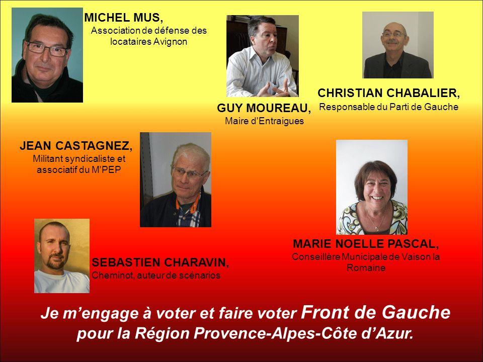 Je mengage à voter et faire voter Front de Gauche pour la Région Provence-Alpes-Côte dAzur. MICHEL MUS, Association de défense des locataires Avignon