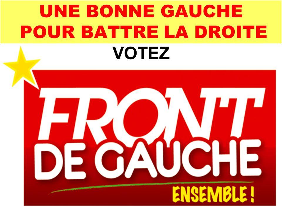 UNE BONNE GAUCHE POUR BATTRE LA DROITE VOTEZ