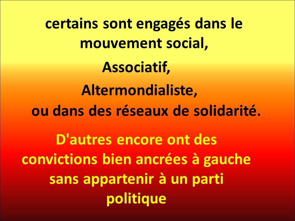 certains sont engagés dans le mouvement social, Associatif, Altermondialiste, ou dans des réseaux de solidarité.