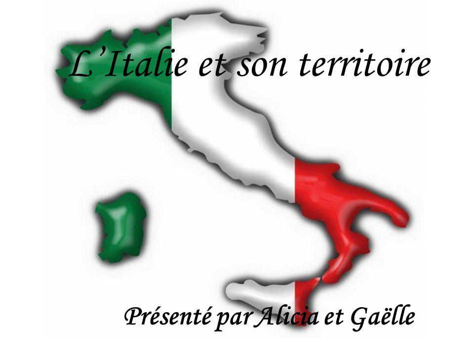 LItalie et son territoire Présenté par Alicia et Gaëlle