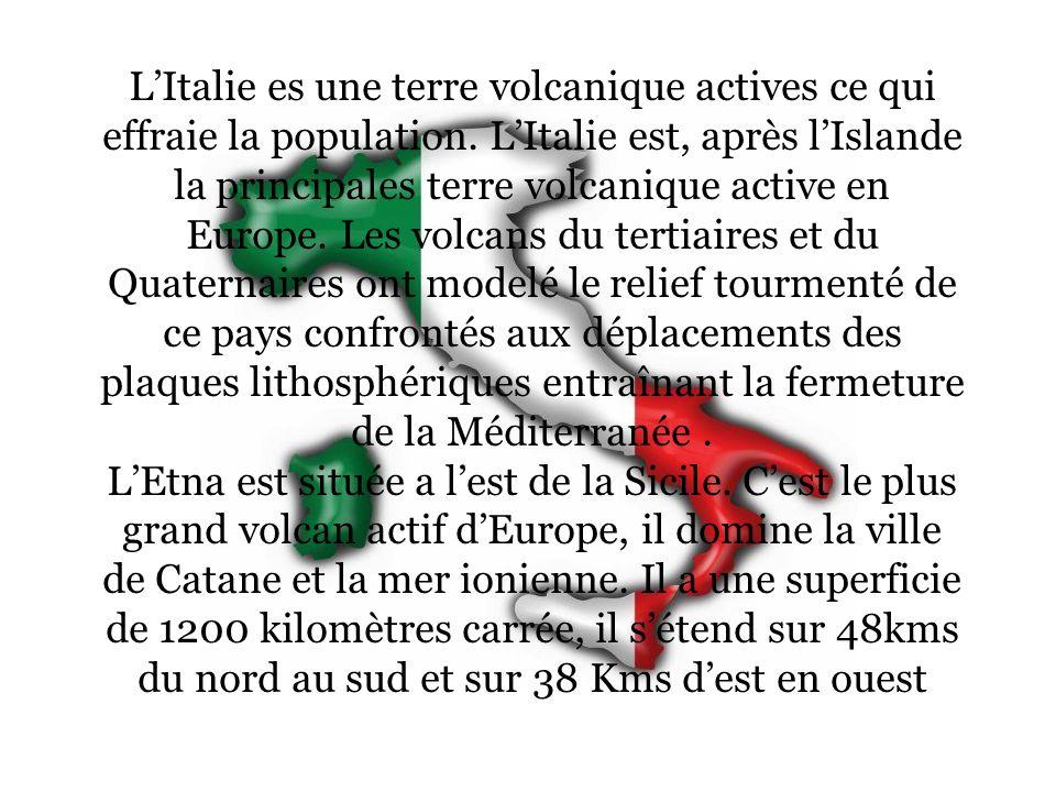 LItalie es une terre volcanique actives ce qui effraie la population. LItalie est, après lIslande la principales terre volcanique active en Europe. Le