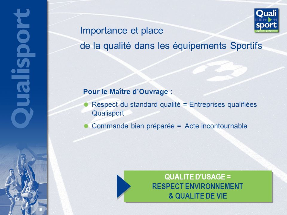 19 Importance et place de la qualité dans les équipements Sportifs Pour le Maître dOuvrage : Respect du standard qualité = Entreprises qualifiées Qual