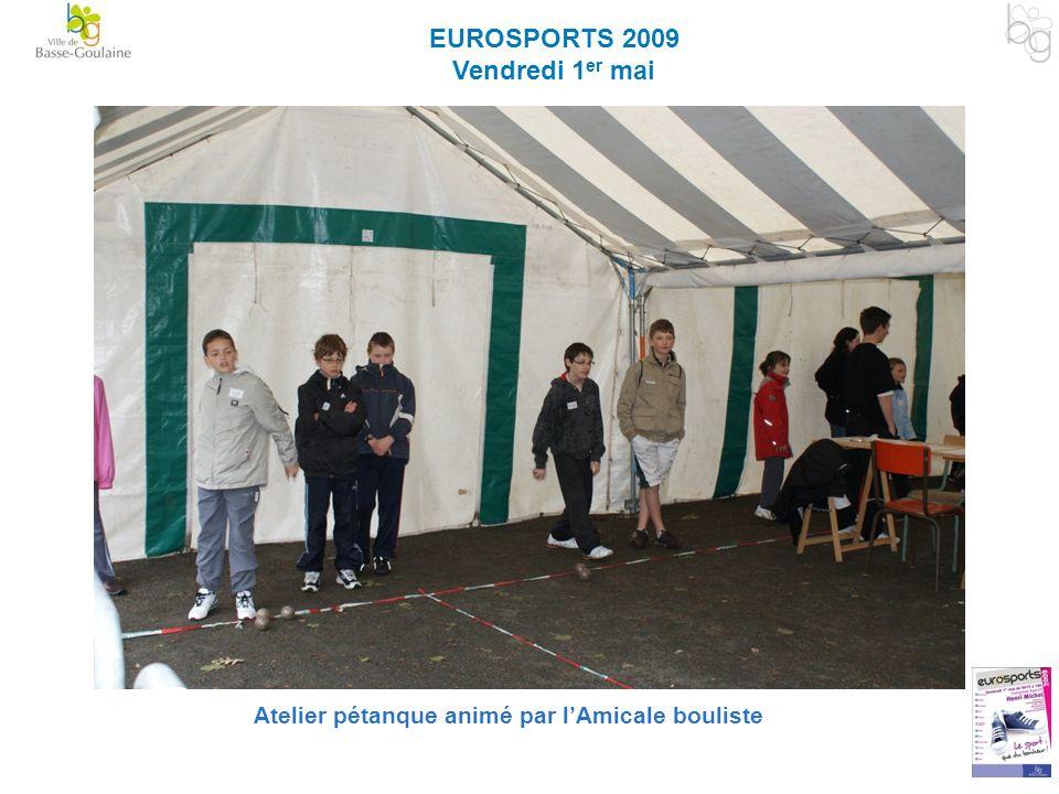 EUROSPORTS 2009 Vendredi 1 er mai Atelier pétanque animé par lAmicale bouliste