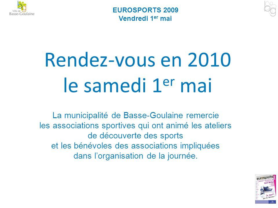 Rendez-vous en 2010 le samedi 1 er mai EUROSPORTS 2009 Vendredi 1 er mai La municipalité de Basse-Goulaine remercie les associations sportives qui ont