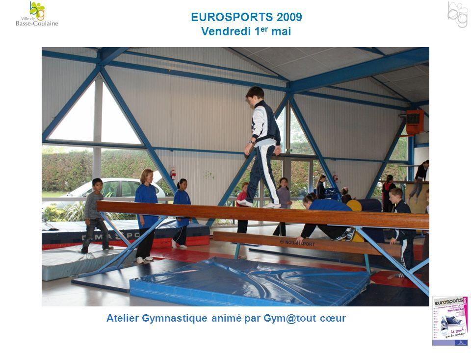 EUROSPORTS 2009 Vendredi 1 er mai Atelier Gymnastique animé par Gym@tout cœur